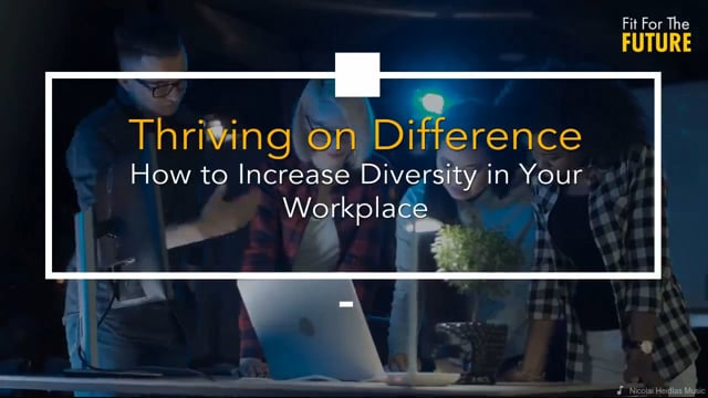 Thriving on Difference - How to Increase Diversity in Your Workplace