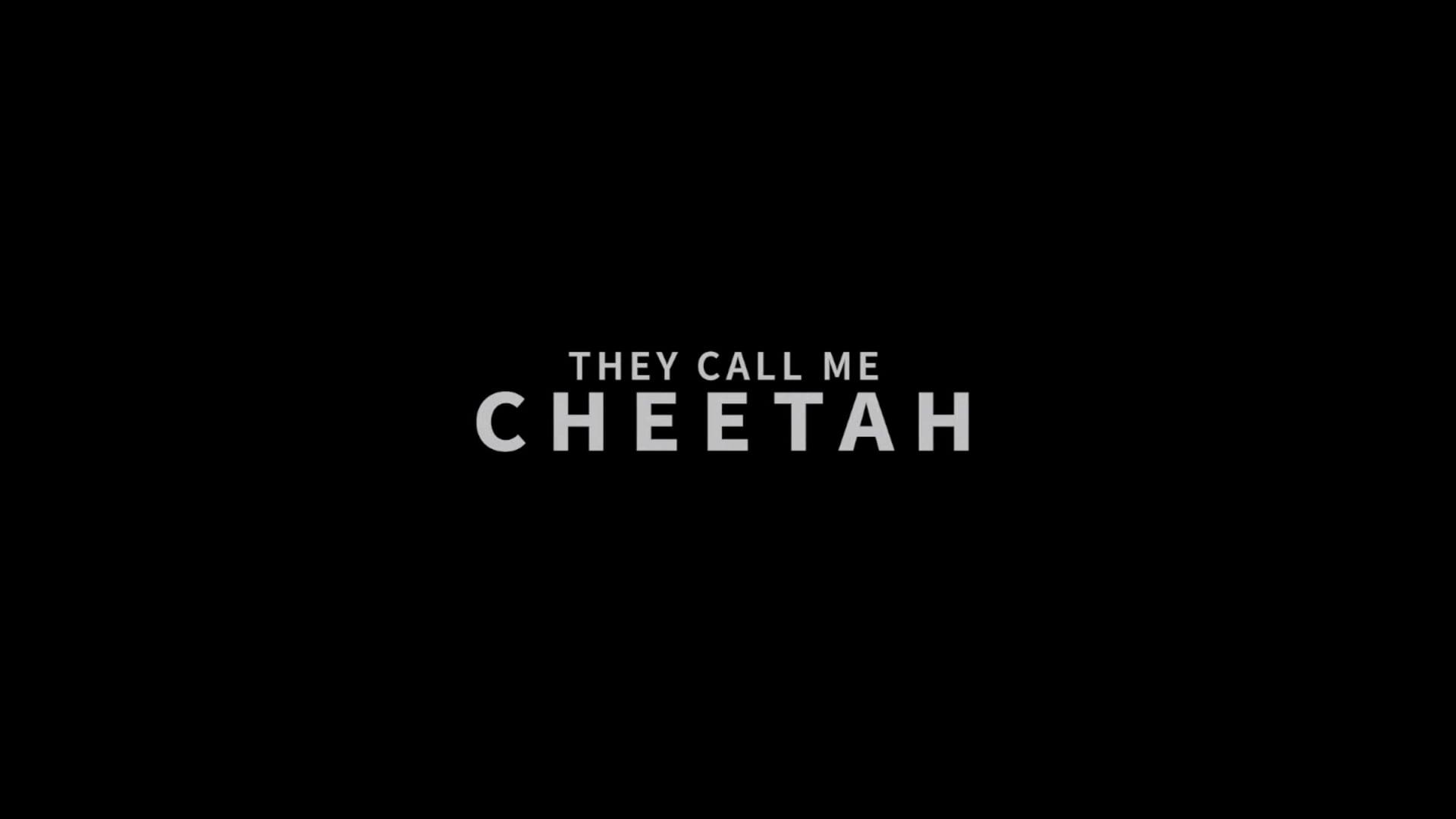 THEY CALL ME CHEETAH