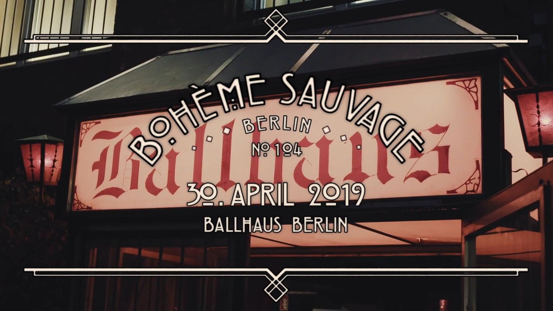 Bohème Sauvage Berlin Nº104 - 30. April 2019 - Ballhaus
