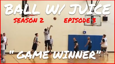 I Had A Game Winner....WHAT Happens Next? - BALL with JUICE (Season 2 Ep.3)