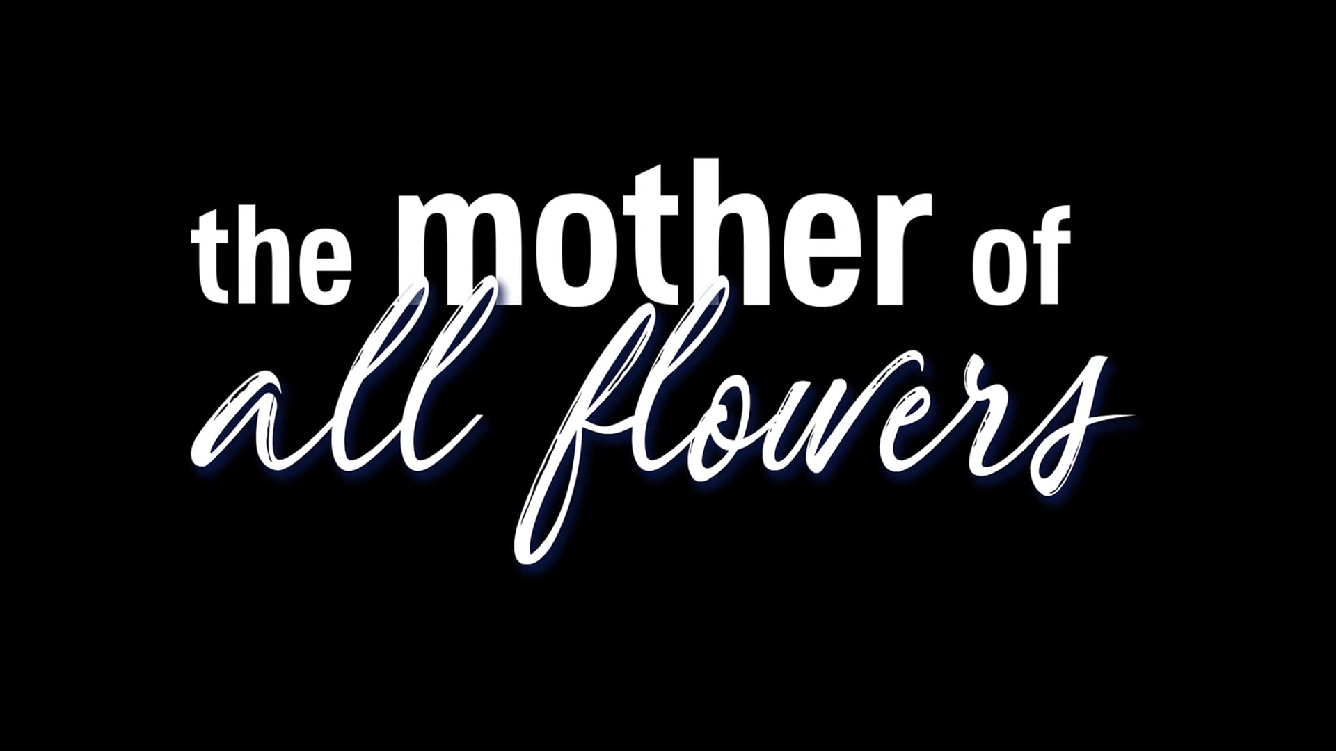 The Mother of All Flowers Trailer