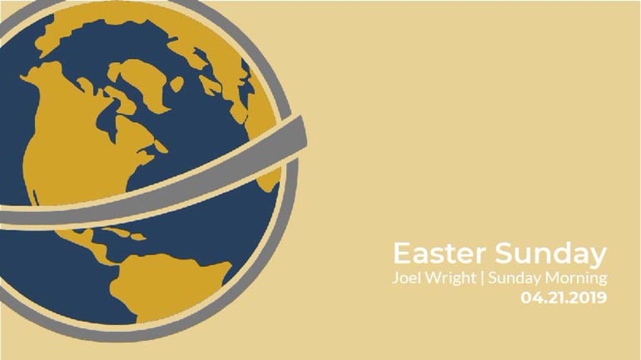 Easter Sunday | Pastor Joel Wright | April 21st, 2019