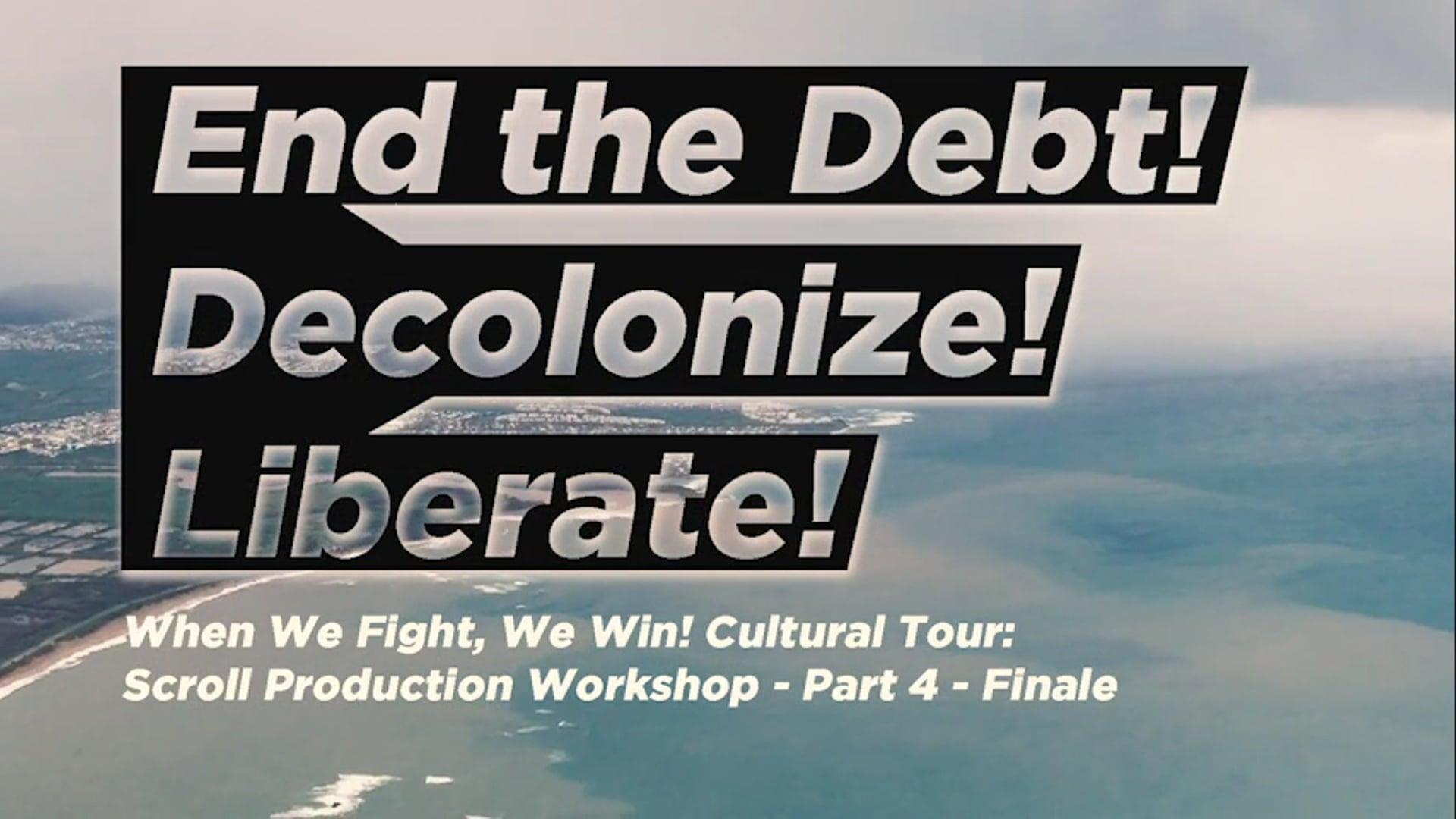 END THE DEBT! DECOLONIZE! LIBERATE!  PART 4 (Finale)