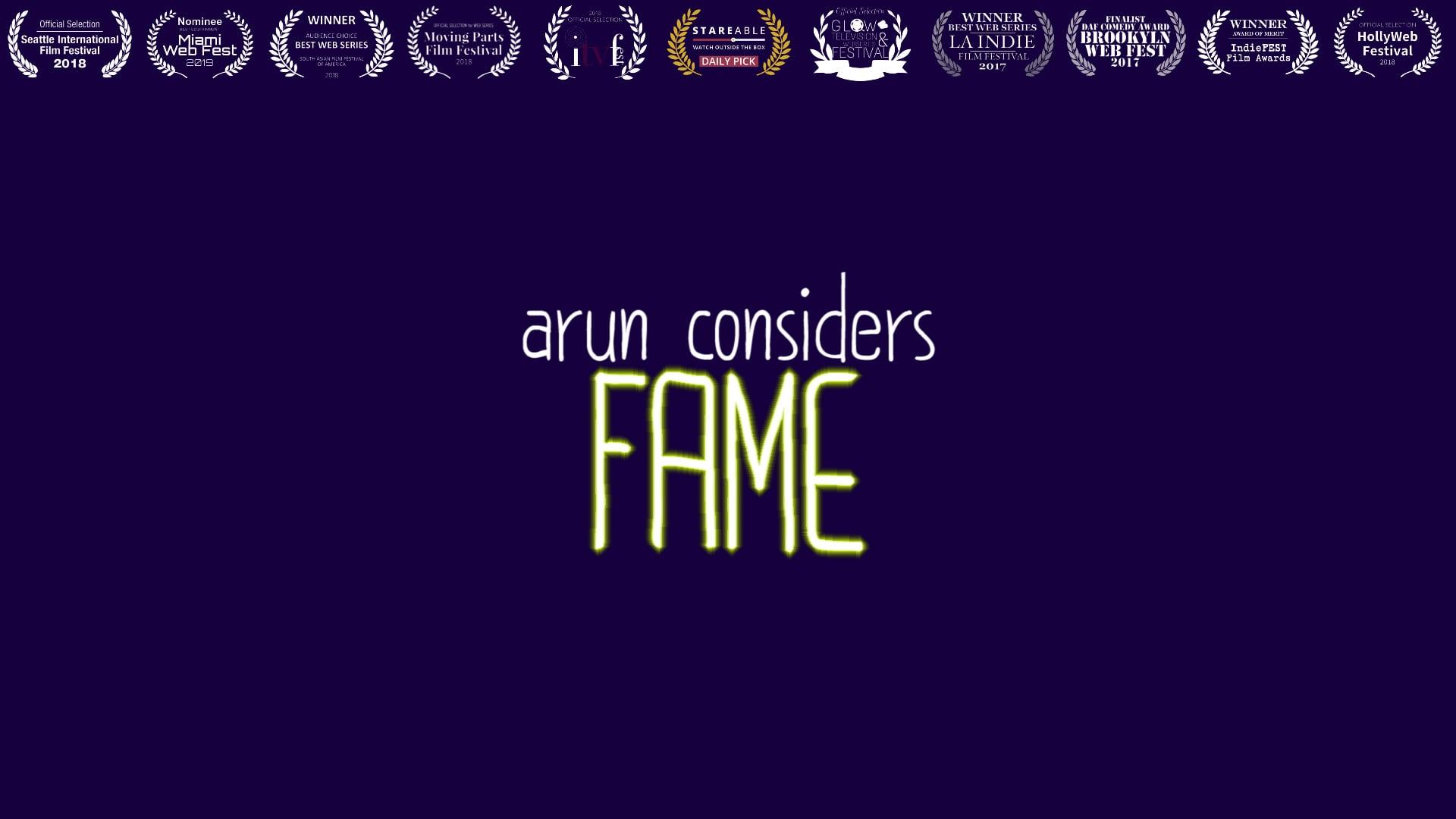 Arun Considers Fame