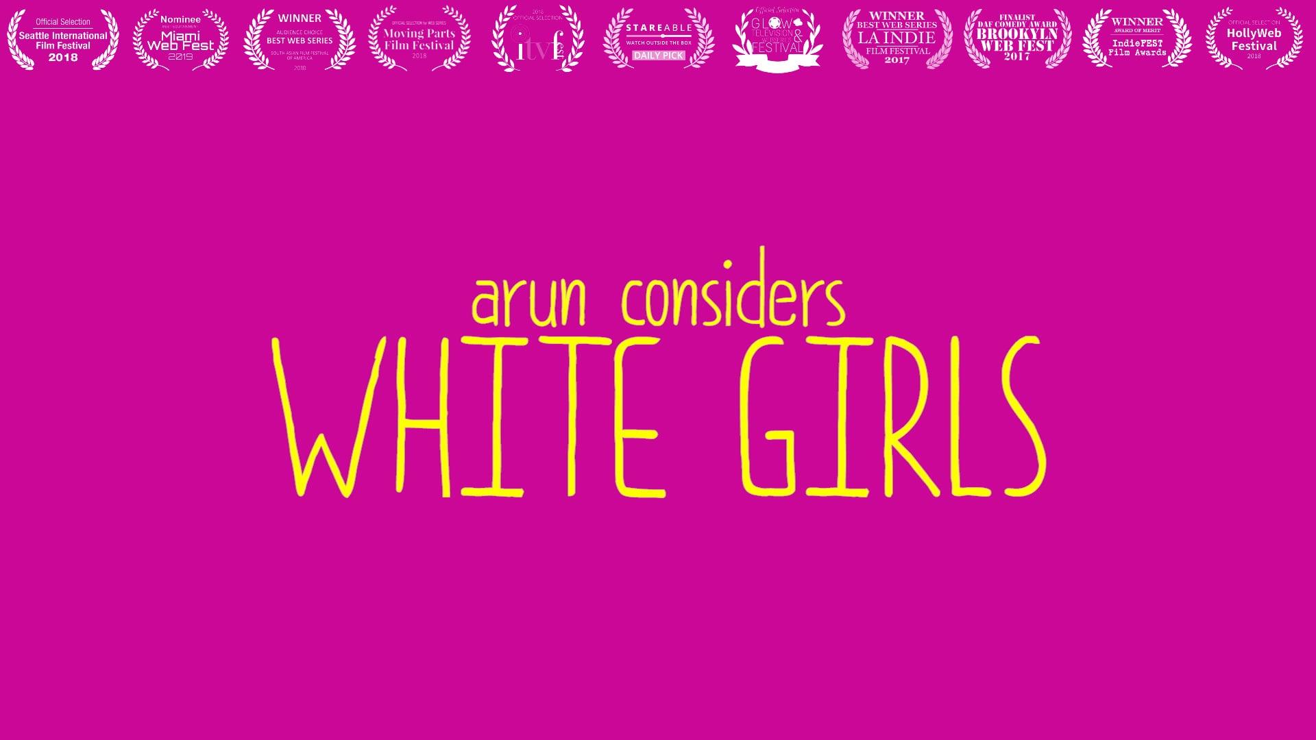 Arun Considers White Girls