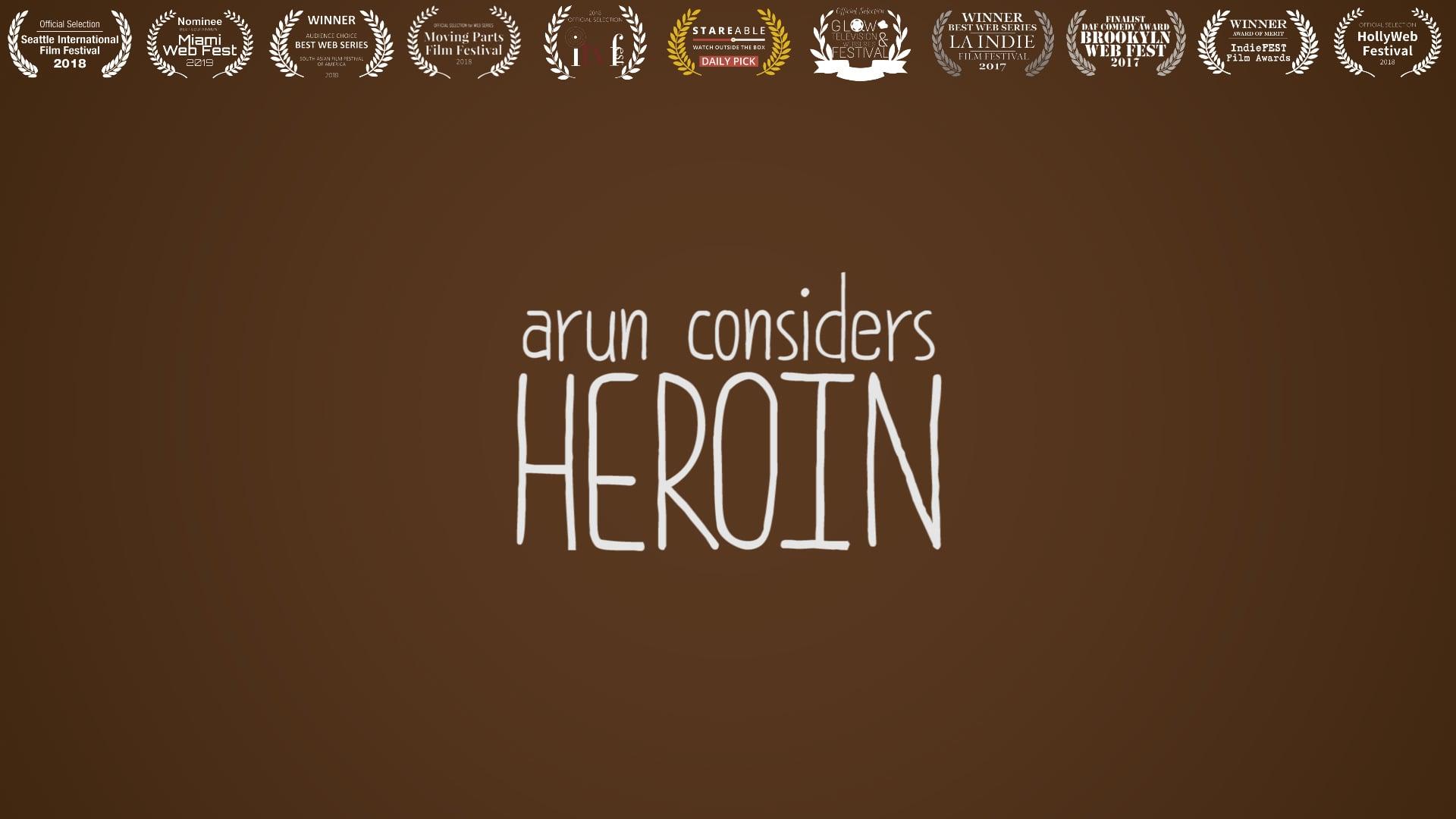 Arun Considers Heroin