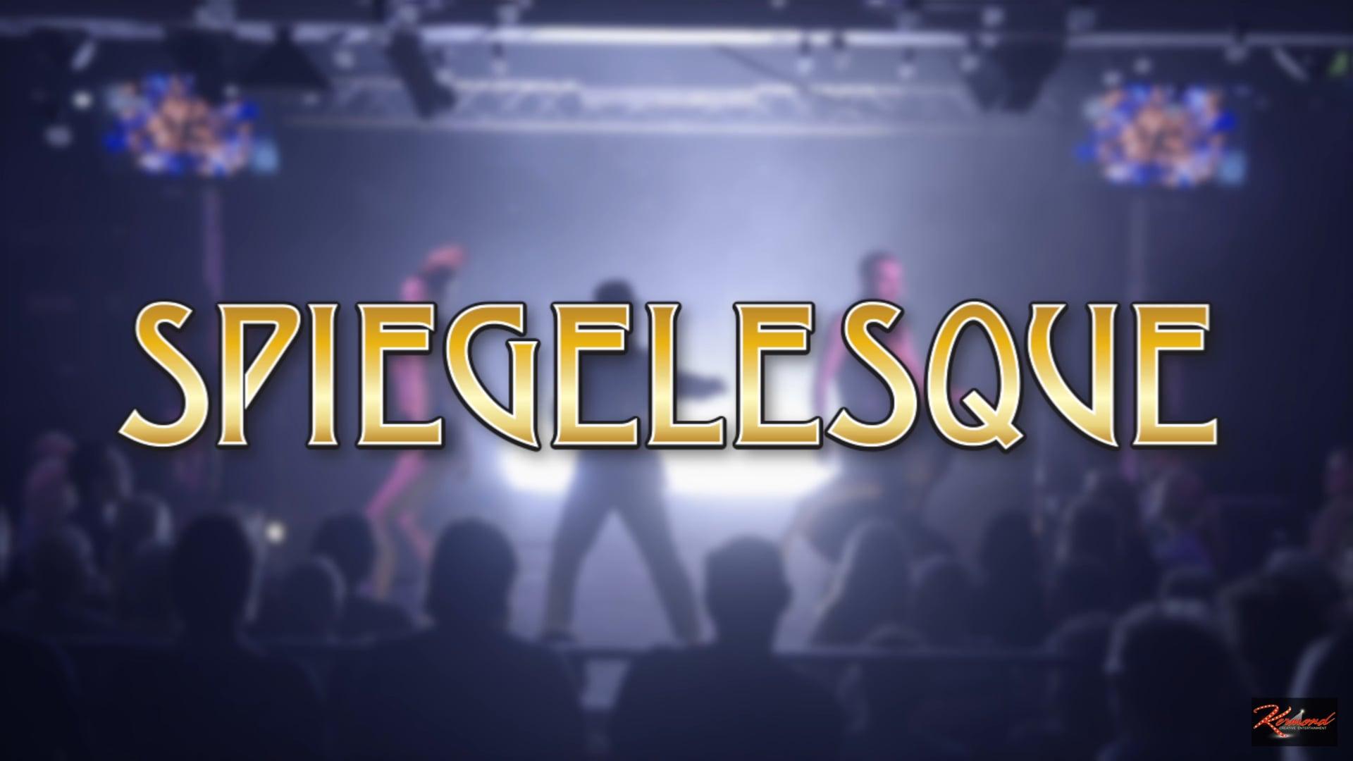 Spiegelesque - Vaudeville Burlesque Cabaret!