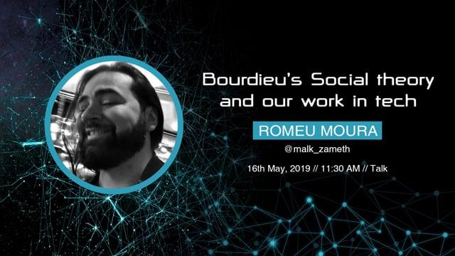 Romeu Moura - Bourdieu's social theory and our work in tech