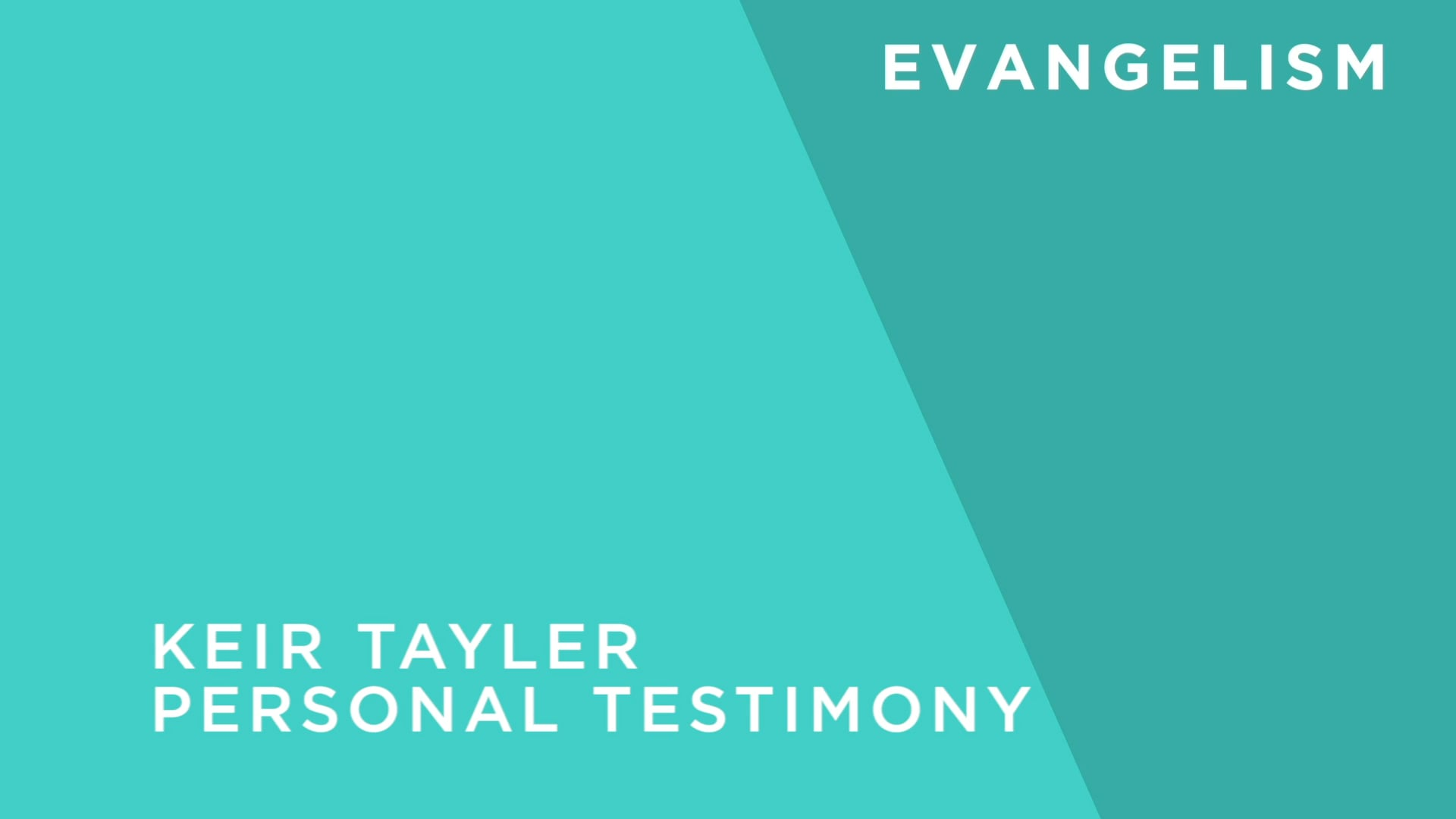 Personal Testimony - Keir Tayler