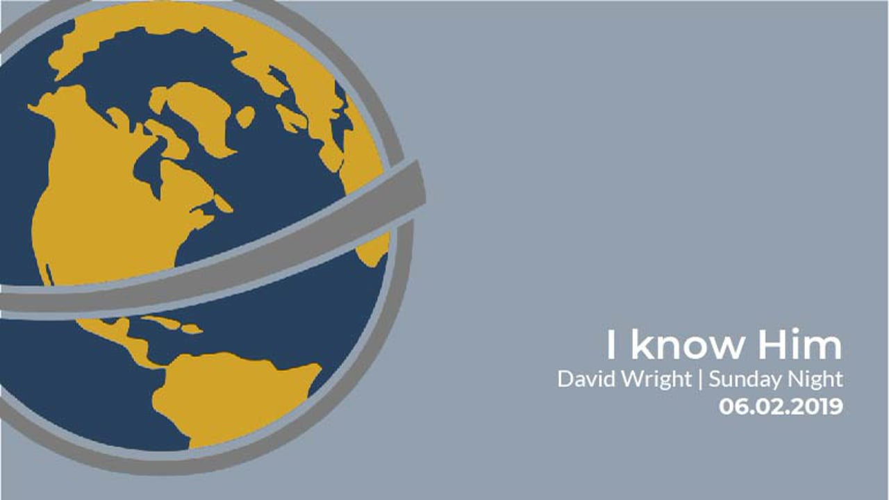 I Know Him | Pastor David Wright | June 2nd, 2019