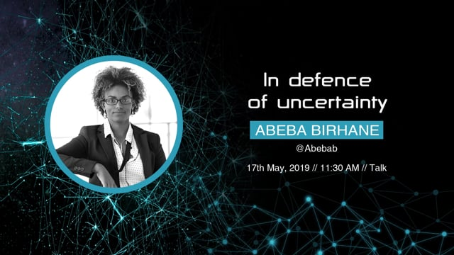 Abeba Birhane - In defence of uncertainty