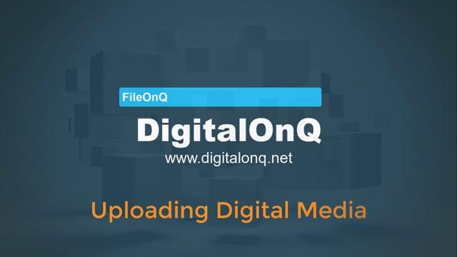 DigitalOnQ - Uploading Media