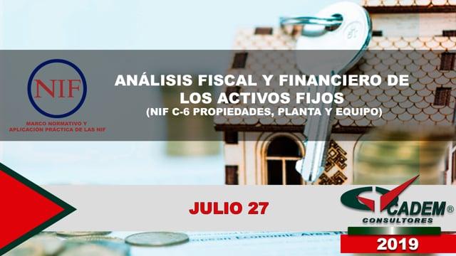 Análisis fiscal y financiero de los activos fijos (NIF C-6 propiedades, planta y equipo).