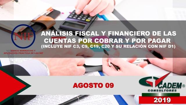 Análisis fiscal y financiero de las cuentas por cobrar y por pagar (Incluye NIF C3, C9, C19, C20 y su relación con NIF D-1)