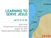 Acts 9:19-30. Learning To Serve Jesus. Aug 2019.