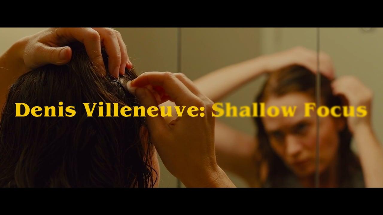 Denis Villeneuve: Shallow Focus