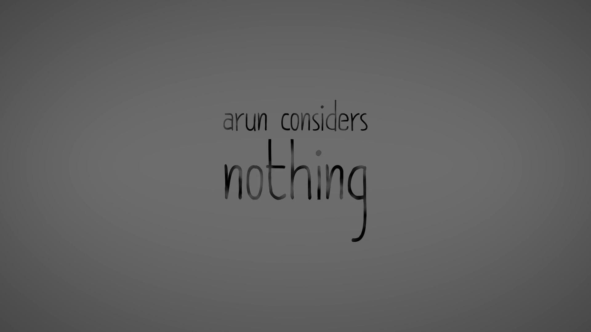 Arun Considers Nothing