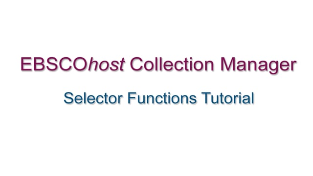 EBSCOhost Collection Manager - Selector Functions - Tutorial