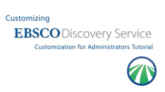 EBSCO Discovery Service Customization with EBSCOadmin - Tutorial