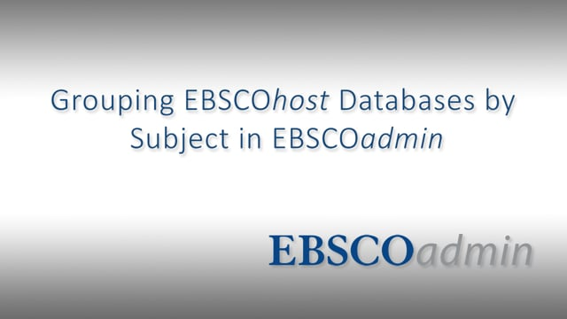 Grouping EBSCOhost Databases by Subject in EBSCOadmin - Tutorial
