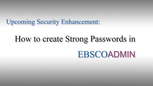 Creating Strong Passwords in EBSCOadmin - Tutorial