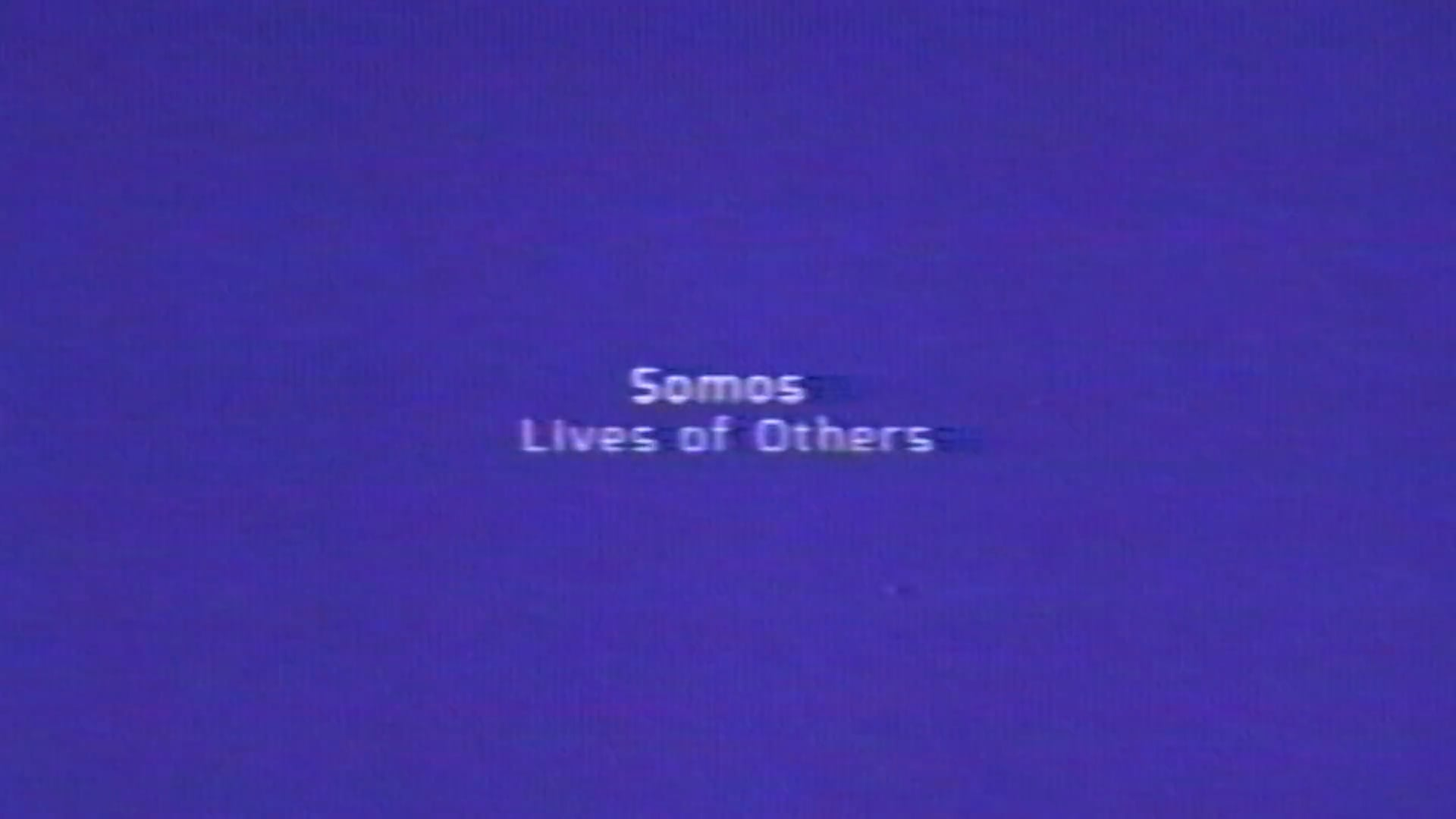 SOMOS - LIVES OF OTHERS