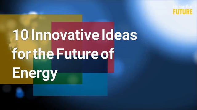 10 Innovative Ideas for the Future of Energy