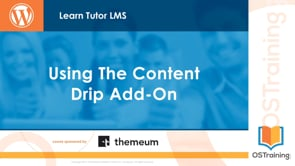 Using the Content Drip Add-On & Wrap Up