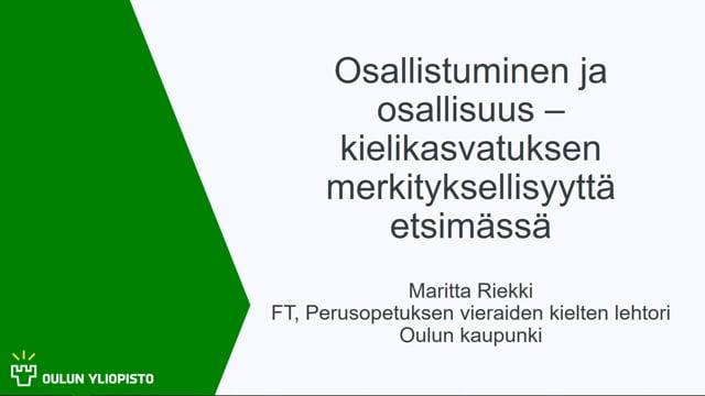 Osallistuminen ja osallisuus - kielikasvatuksen merkityksellisyyttä etsimässä, Maritta Riekki #OO