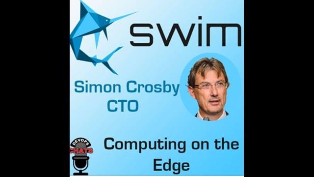 EP 176: Computing on the Edge w Swim.ai CTO, Simon Crosby