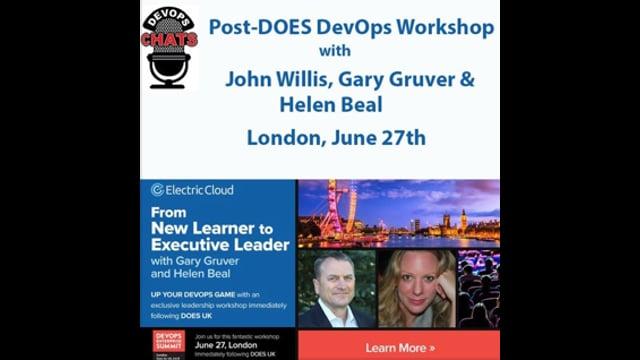 EP 114: Post-DOES London DevOps Workshop - John Willis, Gary Gruver & Helen Beal
