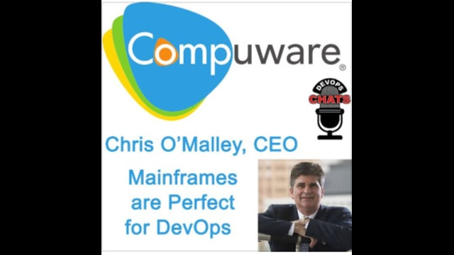EP 105: Anything You Can Do With DevOps, You Can Do In A Mainframe, Chris O'Malley, Compuware