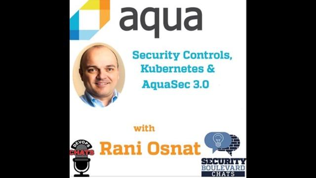 EP 98: Kubernetes, Security Controls and Aqua Security 3.0 w Rani Osnat