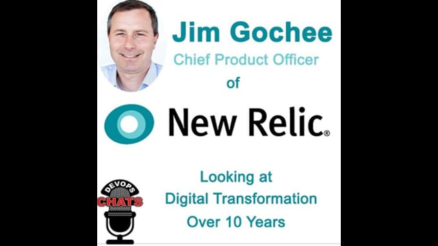 EP 96: Digital Transformation, 10 Years of Experience w Jim Gochee, New Relic