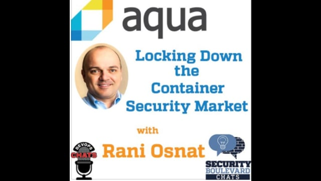 EP 79: Aqua Security Locking Down the Container Security Market w Rani Osnat