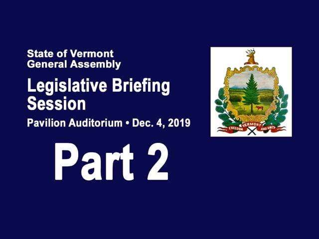 Part 2 VT Legislative Briefing Session 2019