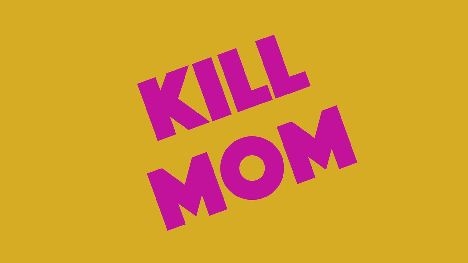 Kill Mom