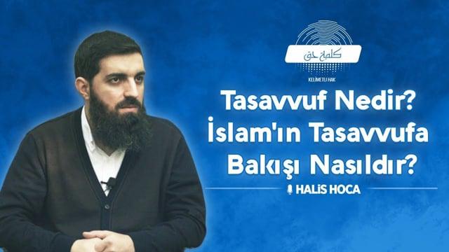 Tasavvuf Nedir? İslam'ın Tasavvufa Bakışı Nasıldır? Halis Hoca (Ebu Hanzala)