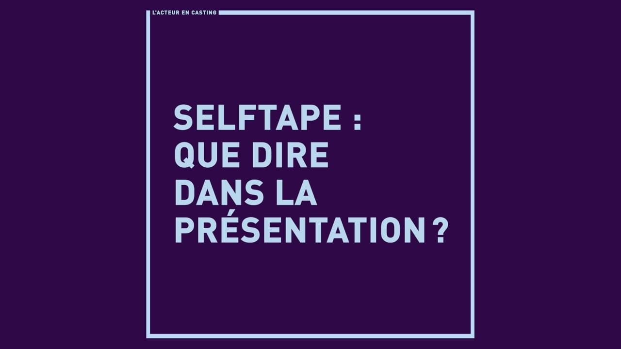Selftape : que dire dans la présentation ?
