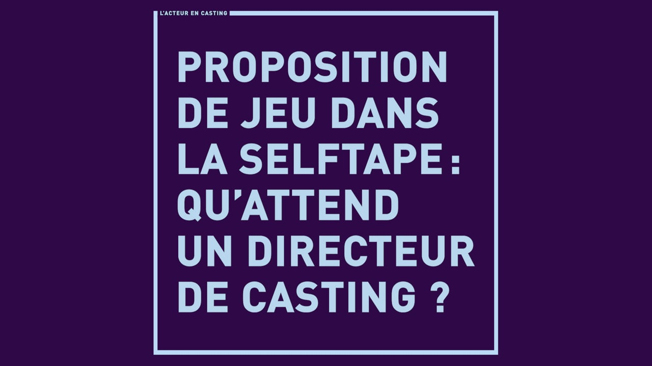 Proposition de jeu dans la Selftape : qu'attend un directeur de casting ?