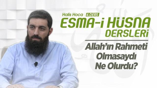 Allah'ın Rahmeti Olmasaydı Ne Olurdu? | Esma-i Hüsna | Halis Hoca (Ebu Hanzala)