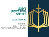 Acts 16:11-40. Gospel Powerful Gospel. Oct 2019.