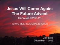 Hebrews 9:26-28. Jesus Will Come Again: The Future Advent. Dec 2019.