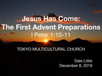 1 Peter 1:10-11. Jesus Has Come: The First Advent. Dec 2019.