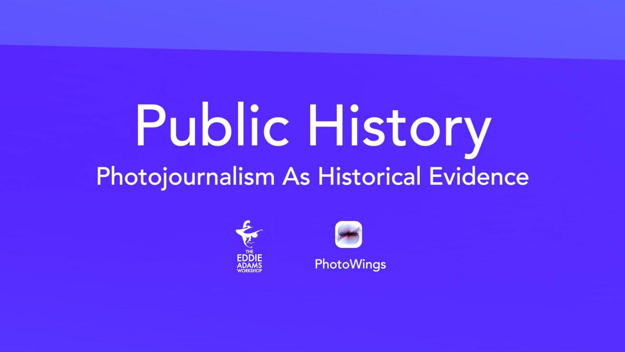 Public History: Photojournalism As Historical Evidence