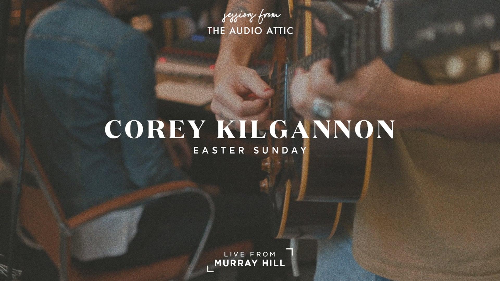 The Audio Attic Sessions - Corey Kilgannon -  Easter Sunday