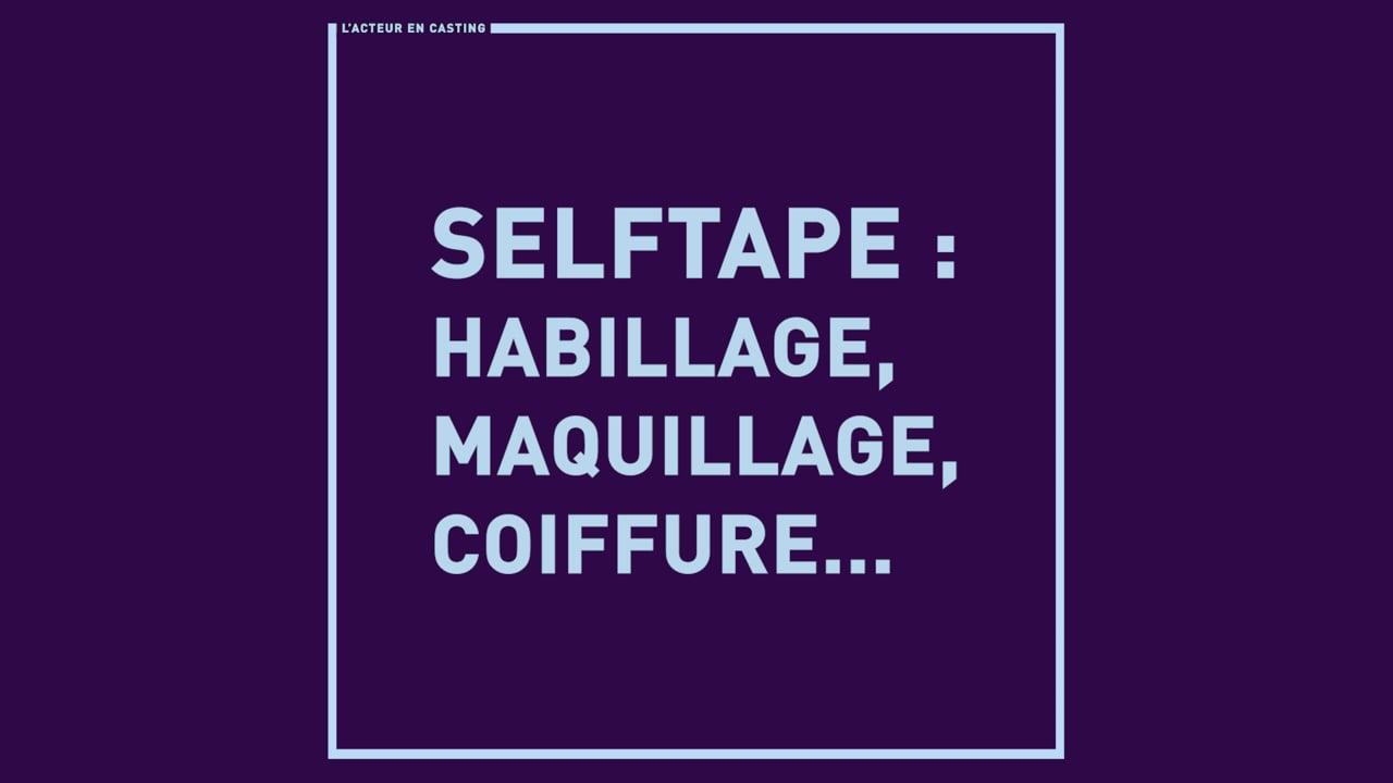 Selftape : Habillage, Maquillage, Coiffure...