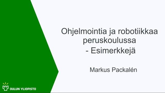 Ohjelmointia ja robotiikkaa peruskoulussa - Esimerkkejä, Markus Packalén #OO #TT