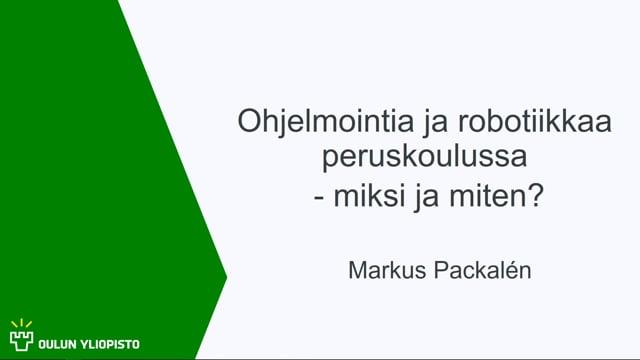 Ohjelmointia ja robotiikkaa peruskoulussa - miksi ja miten? Markus Packalén #OO #TT