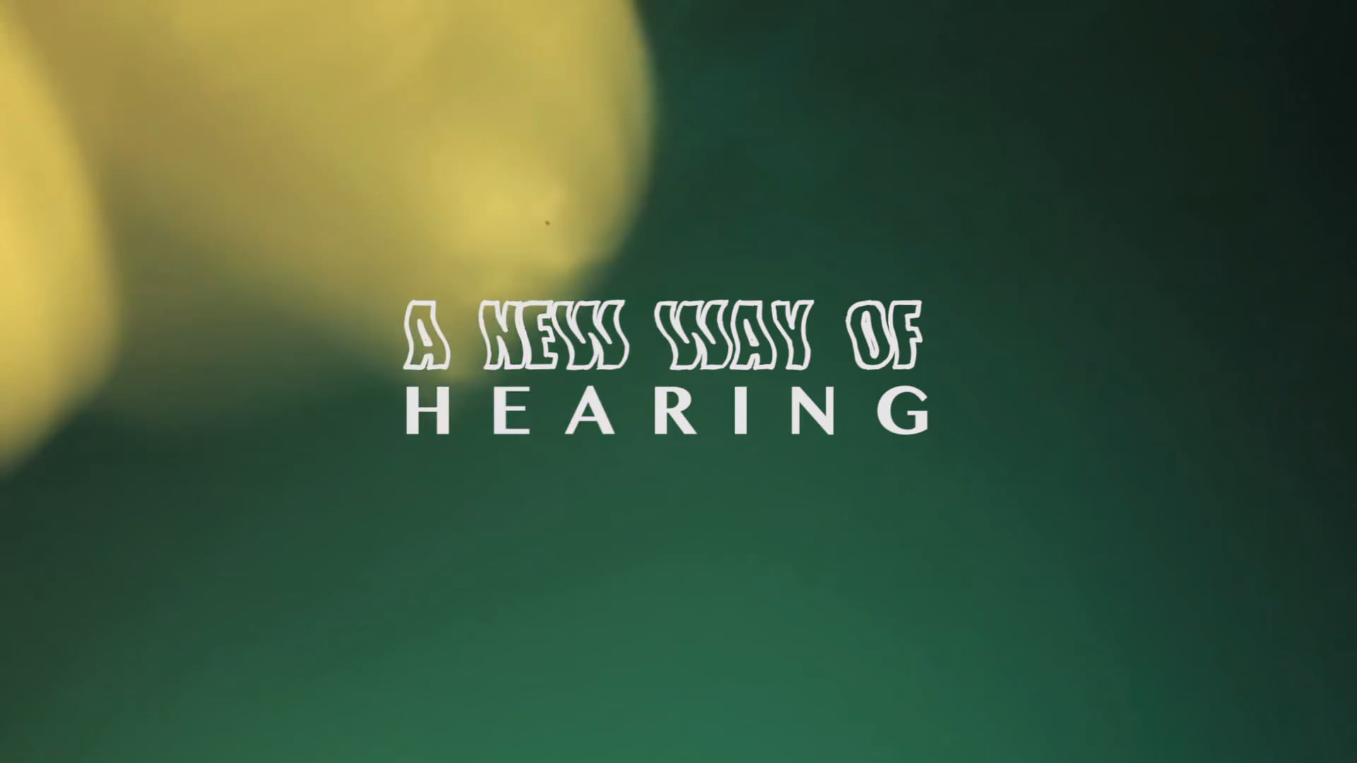 A New Way of Hearing